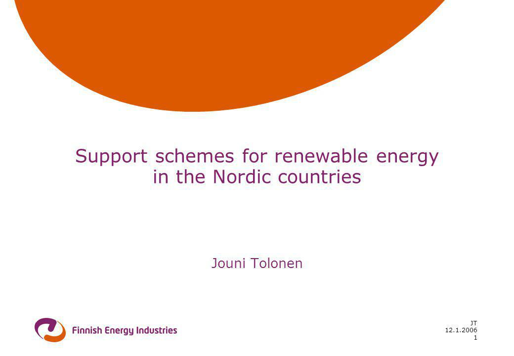 12.1.2006 JT 1 Support schemes for renewable energy in the Nordic countries Jouni Tolonen