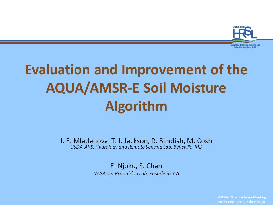 Evaluation and Improvement of the AQUA/AMSR-E Soil Moisture Algorithm AMSR-E Science Team Meeting 28-29 June, 2011, Asheville, NC I.