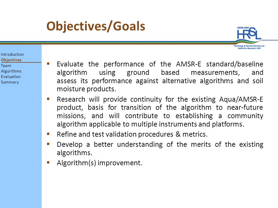 Objectives/Goals Evaluate the performance of the AMSR-E standard/baseline algorithm using ground based measurements, and assess its performance against alternative algorithms and soil moisture products.