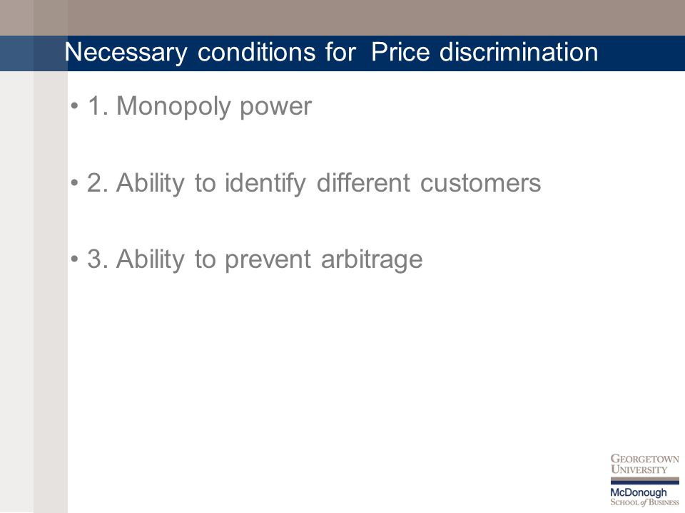 Necessary conditions for Price discrimination 1. Monopoly power 2.