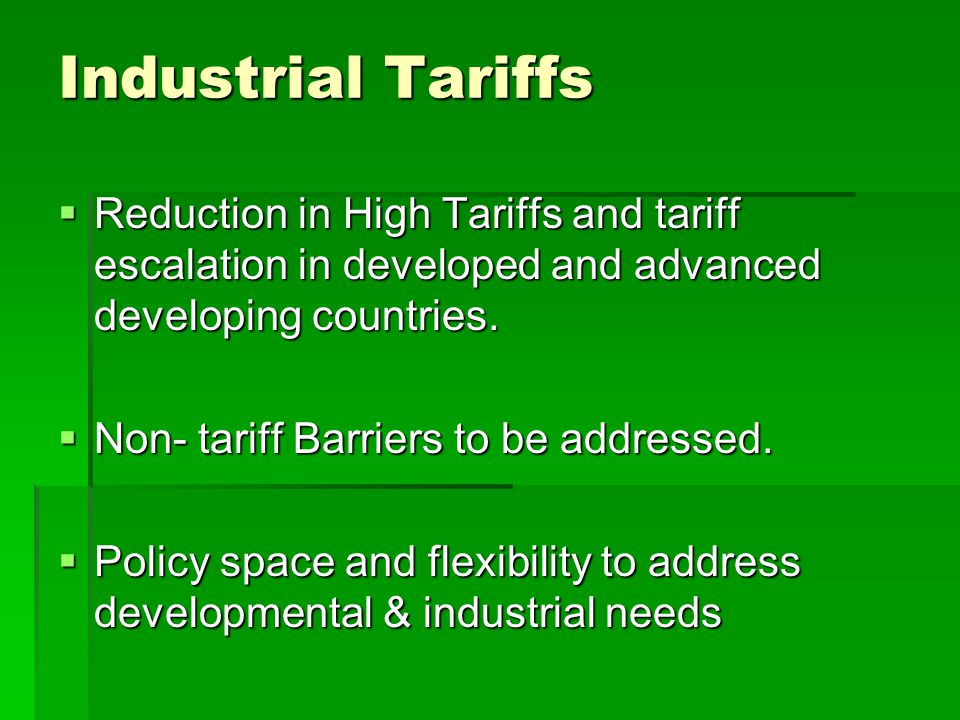 Industrial Tariffs Reduction in High Tariffs and tariff escalation in developed and advanced developing countries.
