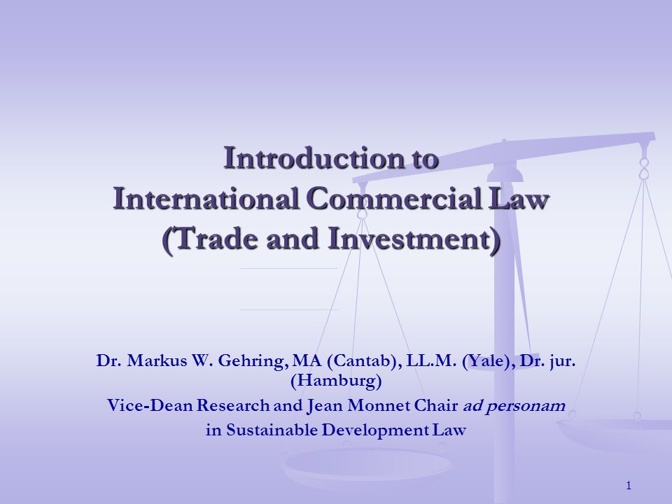 1 Introduction to International Commercial Law (Trade and Investment) Dr.