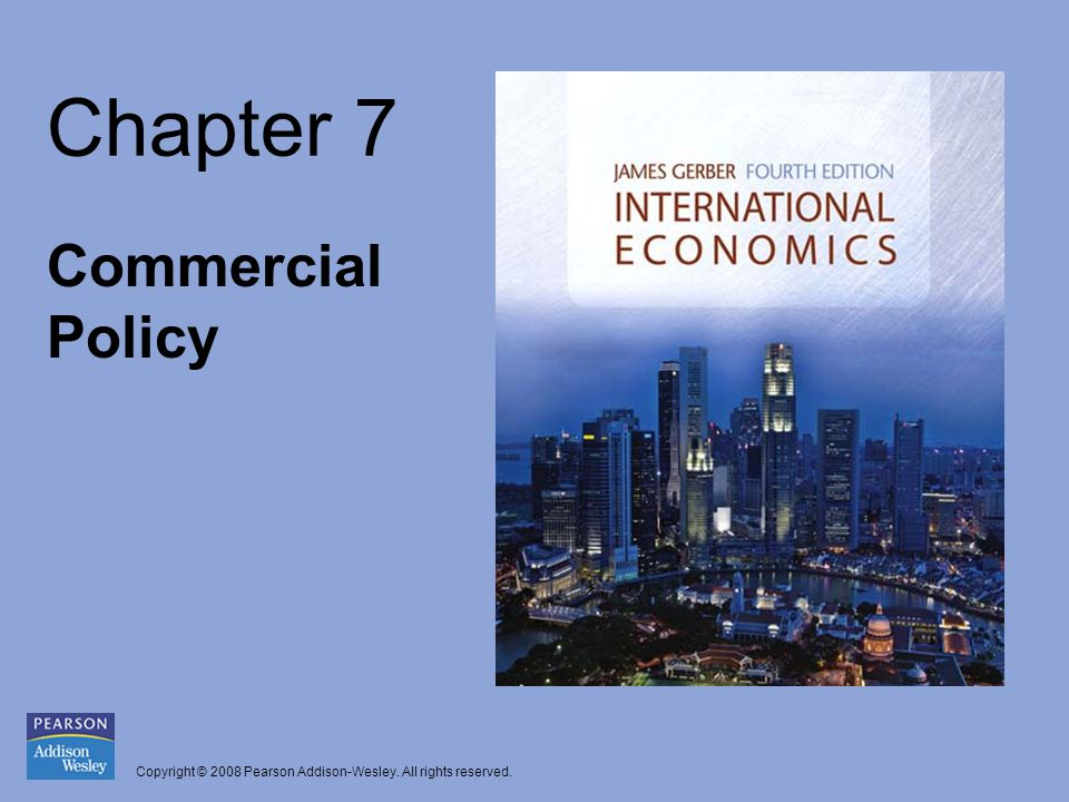 Copyright © 2008 Pearson Addison-Wesley. All rights reserved. Chapter 7 Commercial Policy