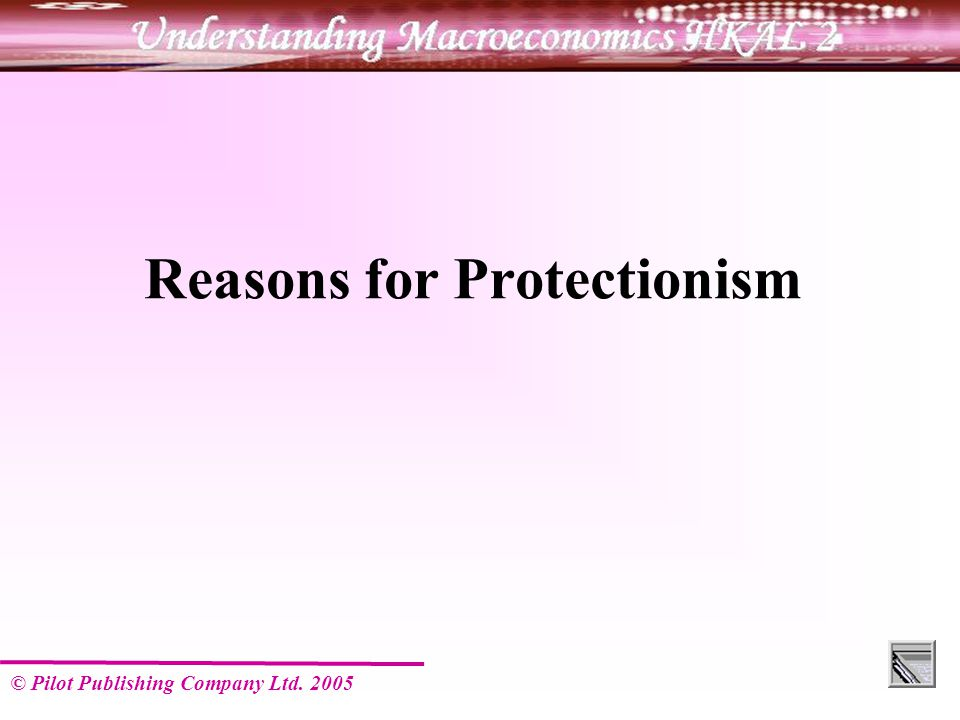 © Pilot Publishing Company Ltd Reasons for Protectionism