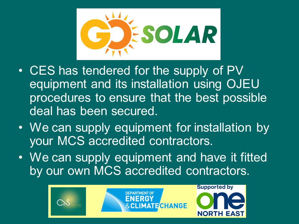 CES has tendered for the supply of PV equipment and its installation using OJEU procedures to ensure that the best possible deal has been secured.