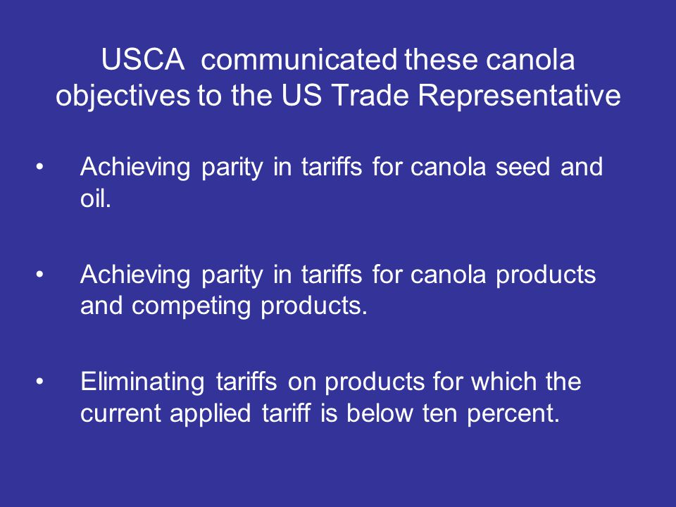 USCA communicated these canola objectives to the US Trade Representative Achieving parity in tariffs for canola seed and oil.