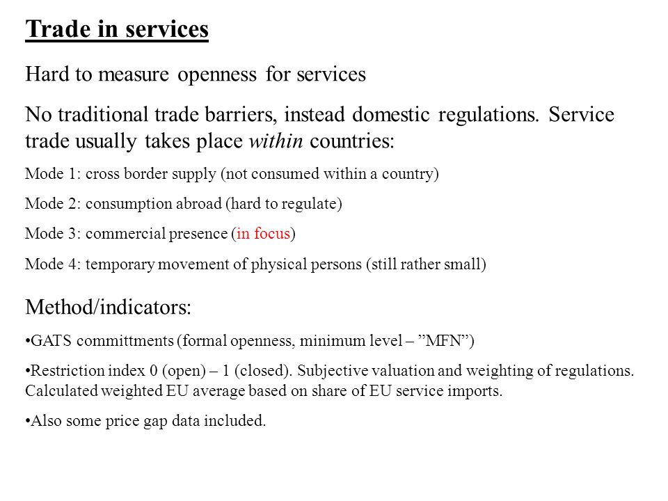Trade in services Hard to measure openness for services No traditional trade barriers, instead domestic regulations.