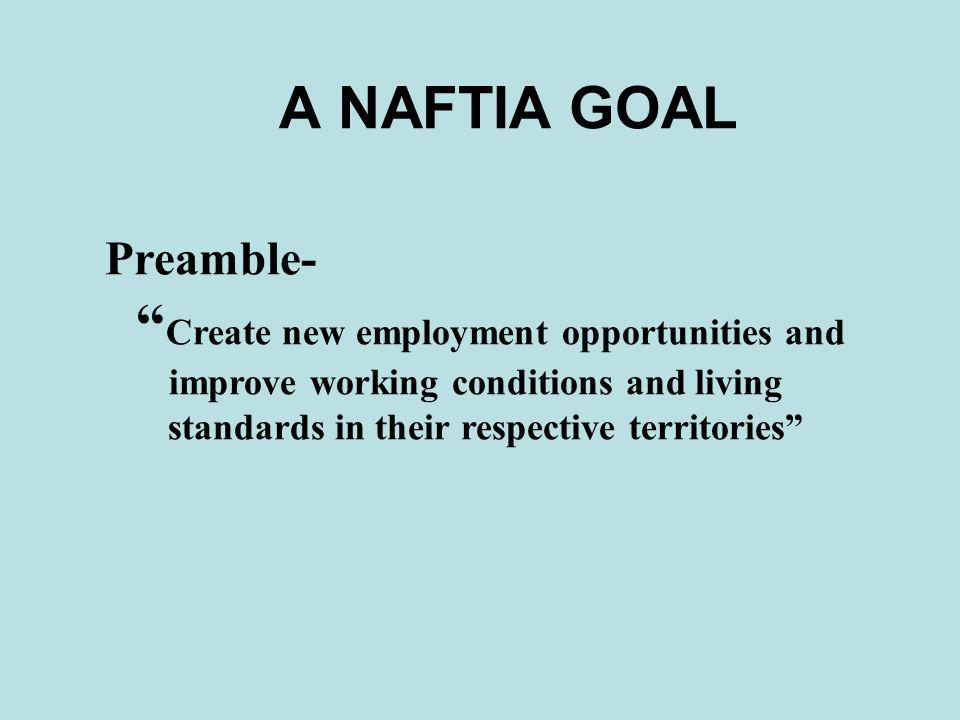 A NAFTIA GOAL Preamble- Create new employment opportunities and improve working conditions and living standards in their respective territories