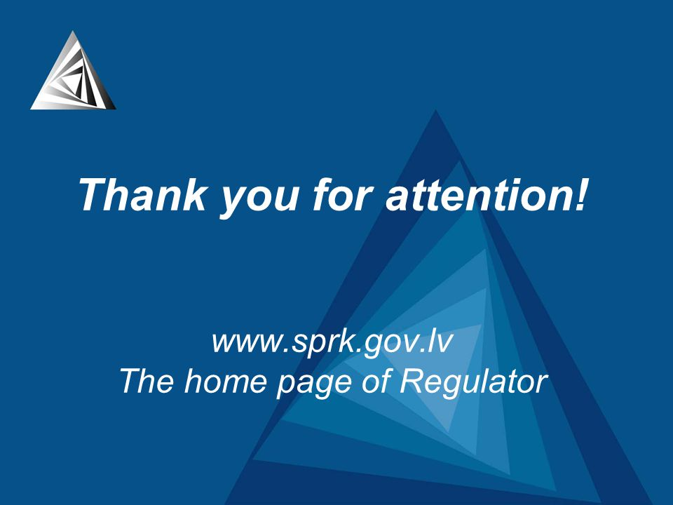 Thank you for attention! www.sprk.gov.lv The home page of Regulator
