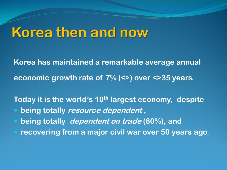 Korea then and now Korea has maintained a remarkable average annual economic growth rate of 7% (<>) over <>35 years.