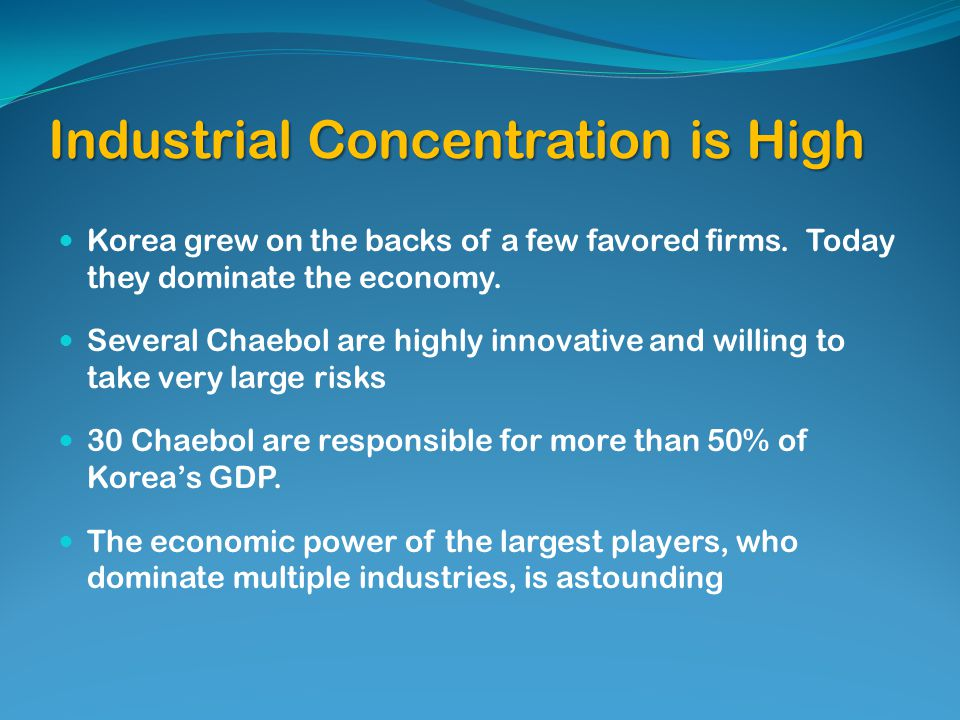 Industrial Concentration is High Korea grew on the backs of a few favored firms.