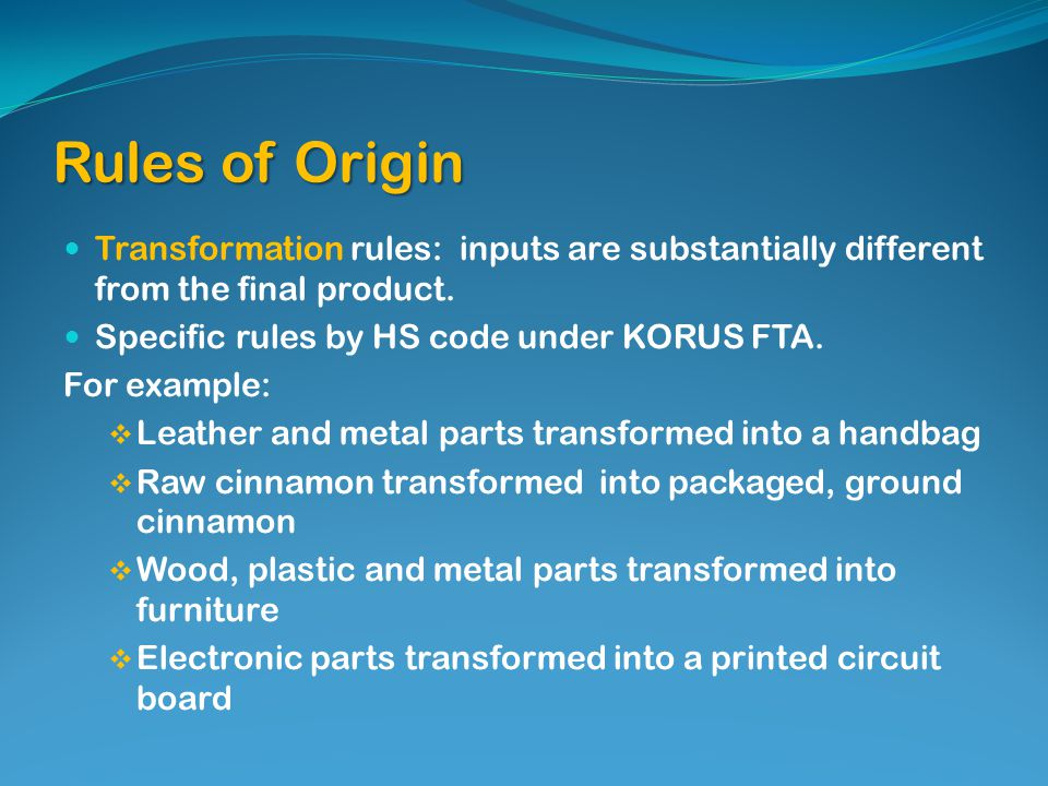 Rules of Origin Transformation rules: inputs are substantially different from the final product.