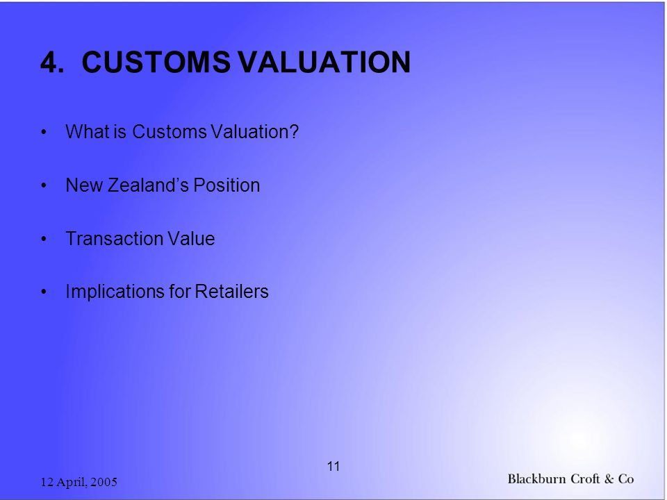 12 April, 2005 11 4. CUSTOMS VALUATION What is Customs Valuation.