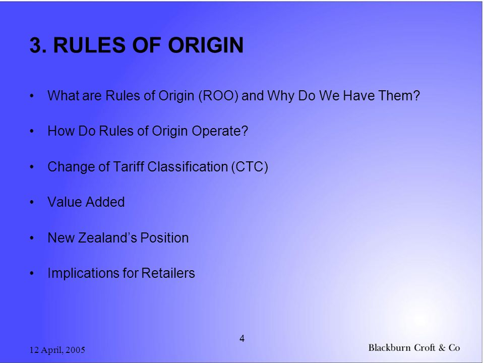 12 April, 2005 4 3. RULES OF ORIGIN What are Rules of Origin (ROO) and Why Do We Have Them.