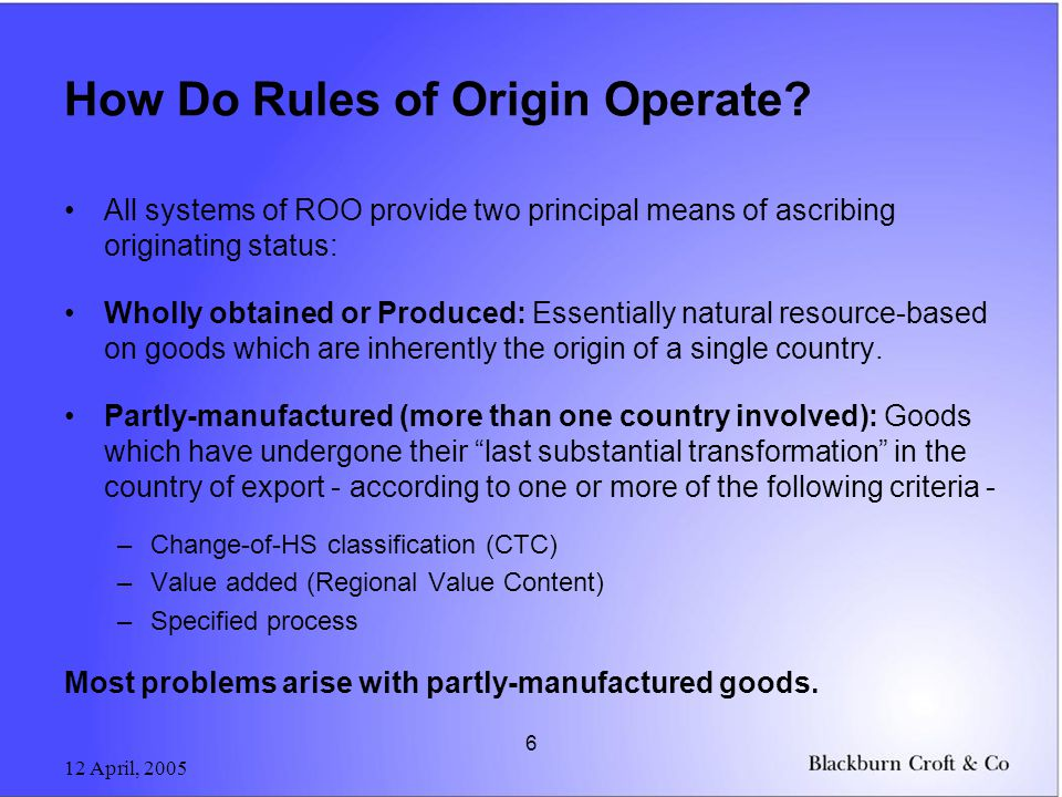 12 April, 2005 6 How Do Rules of Origin Operate.