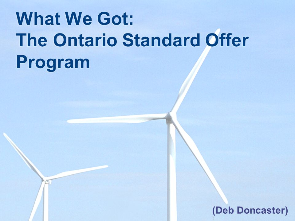 What We Got: The Ontario Standard Offer Program (Deb Doncaster)