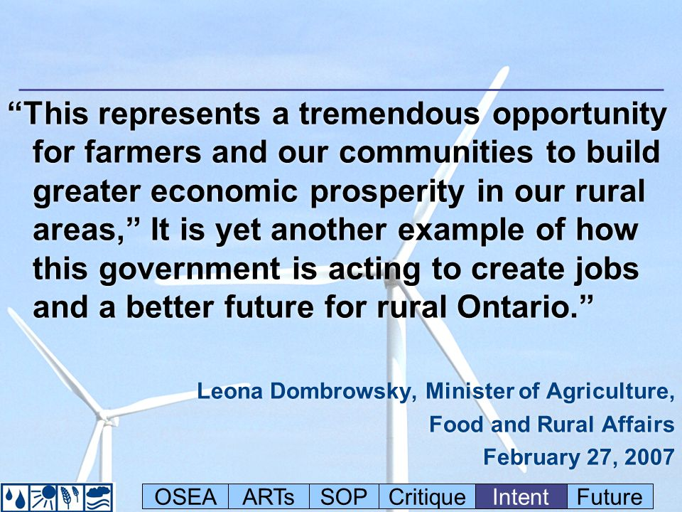 This represents a tremendous opportunity for farmers and our communities to build greater economic prosperity in our rural areas, It is yet another example of how this government is acting to create jobs and a better future for rural Ontario.