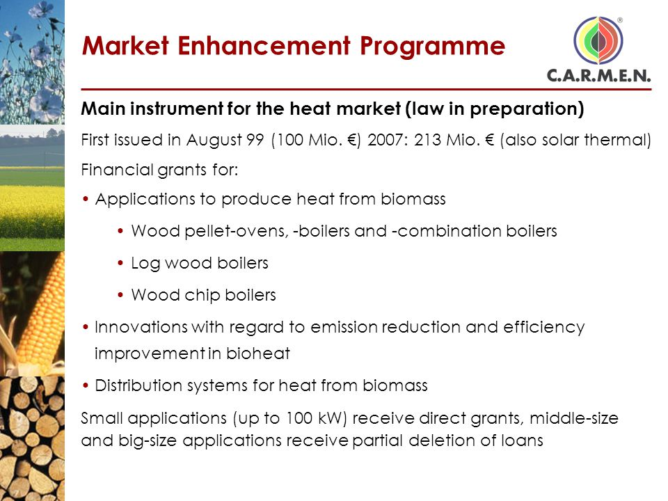 Market Enhancement Programme Main instrument for the heat market (law in preparation) First issued in August 99 (100 Mio.