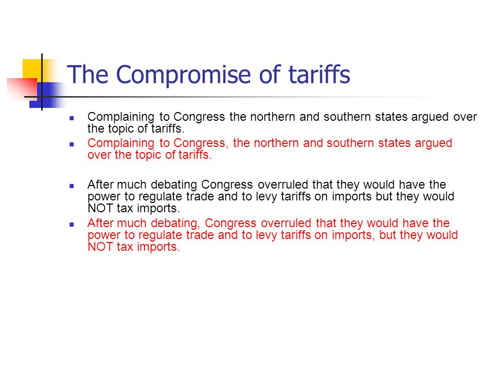 The Compromise of tariffs Complaining to Congress the northern and southern states argued over the topic of tariffs.