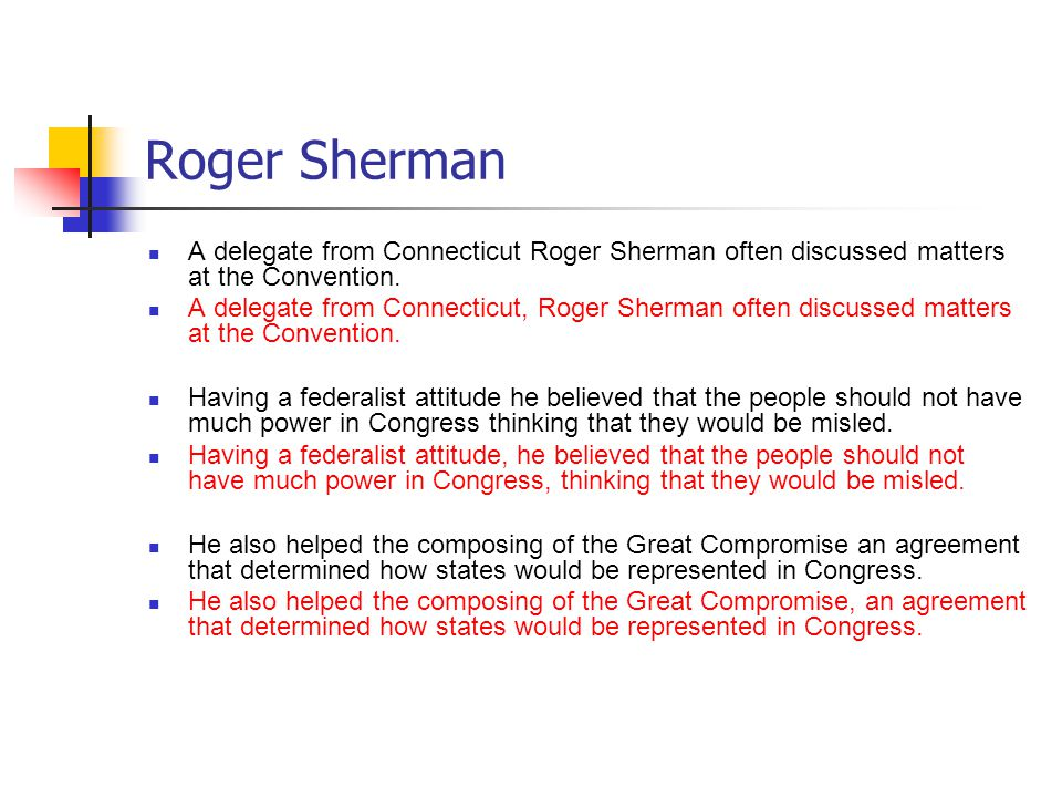 Roger Sherman A delegate from Connecticut Roger Sherman often discussed matters at the Convention.