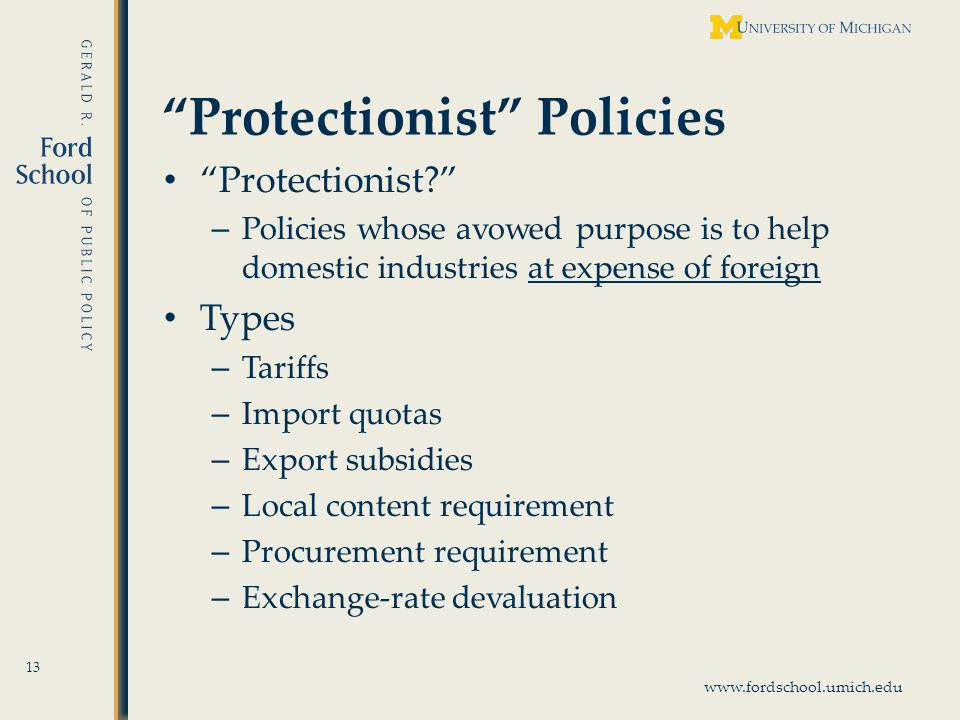 www.fordschool.umich.edu Protectionist Policies Protectionist.
