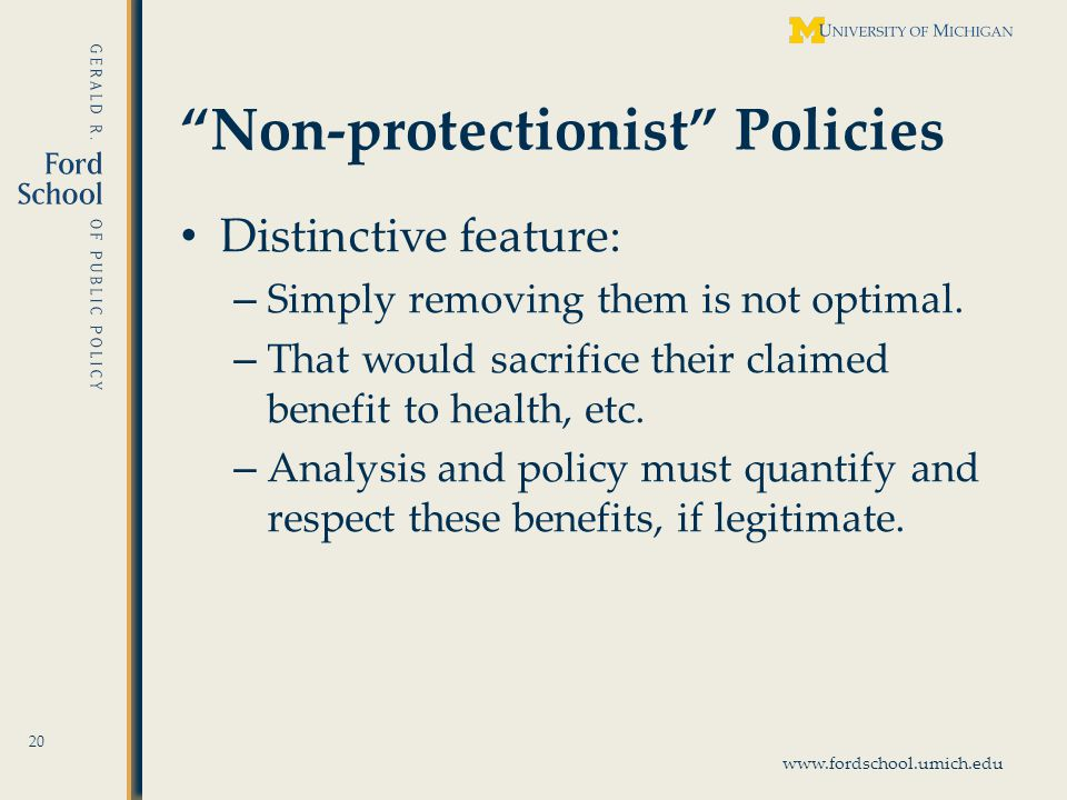 www.fordschool.umich.edu Non-protectionist Policies Distinctive feature: – Simply removing them is not optimal.