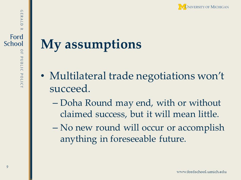 www.fordschool.umich.edu My assumptions Multilateral trade negotiations wont succeed.