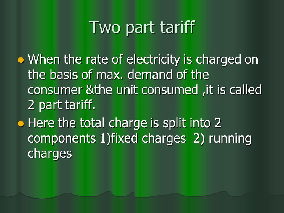 Two part tariff When the rate of electricity is charged on the basis of max.