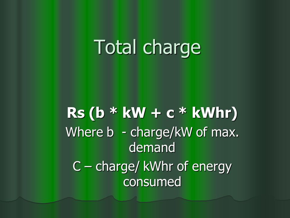 Total charge Rs (b * kW + c * kWhr) Where b - charge/kW of max.