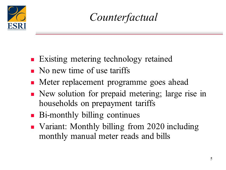 5 Counterfactual n n Existing metering technology retained n n No new time of use tariffs n n Meter replacement programme goes ahead n n New solution for prepaid metering; large rise in households on prepayment tariffs n n Bi-monthly billing continues n n Variant: Monthly billing from 2020 including monthly manual meter reads and bills
