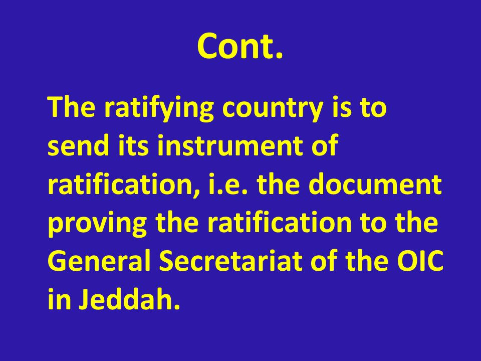 Cont. The ratifying country is to send its instrument of ratification, i.e.