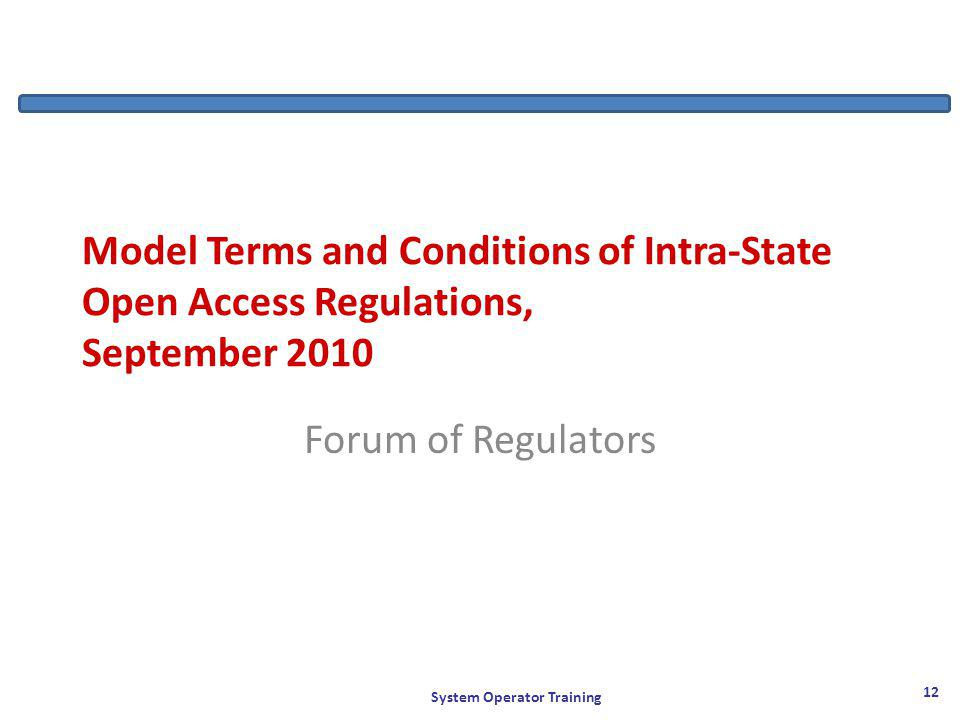 Model Terms and Conditions of Intra-State Open Access Regulations, September 2010 Forum of Regulators System Operator Training 12