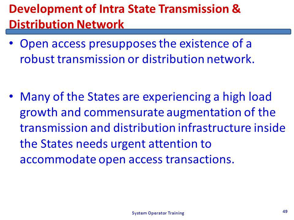 Development of Intra State Transmission & Distribution Network Open access presupposes the existence of a robust transmission or distribution network.