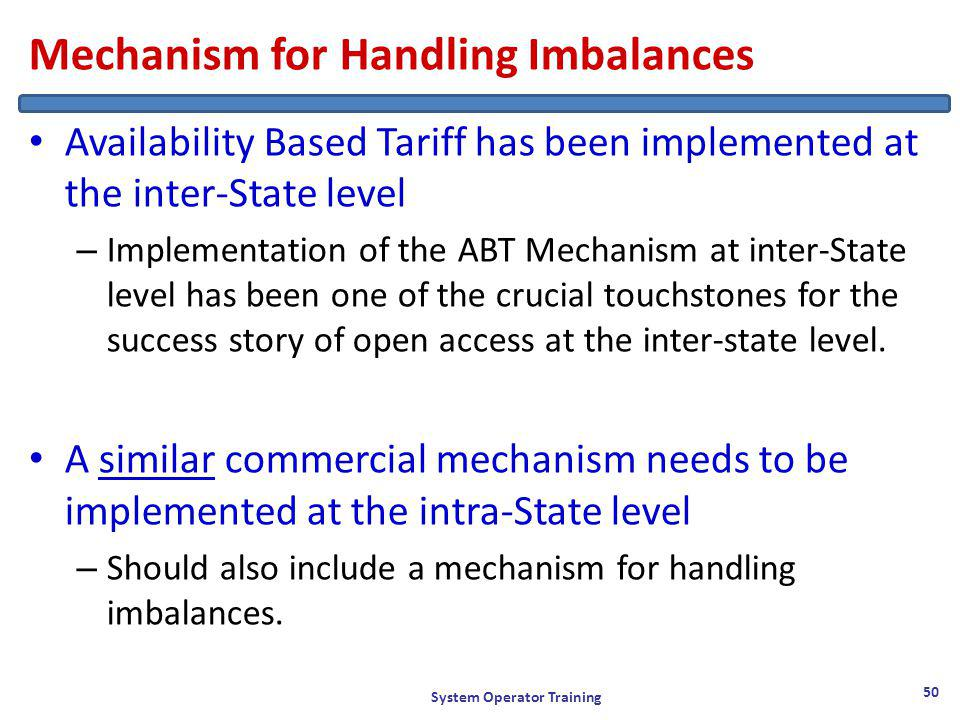 Mechanism for Handling Imbalances Availability Based Tariff has been implemented at the inter-State level – Implementation of the ABT Mechanism at inter-State level has been one of the crucial touchstones for the success story of open access at the inter-state level.