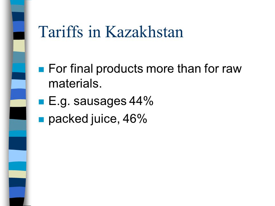 Tariffs in Kazakhstan n For final products more than for raw materials.