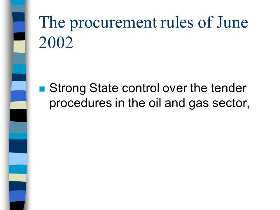 The procurement rules of June 2002 n Strong State control over the tender procedures in the oil and gas sector,