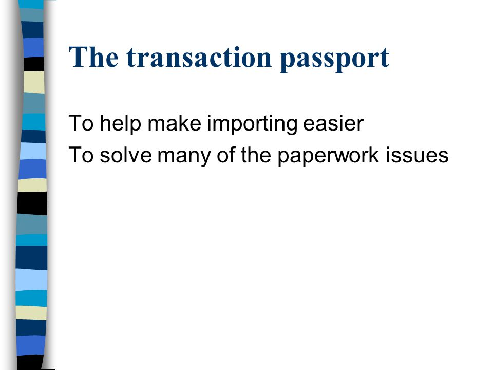 The transaction passport To help make importing easier To solve many of the paperwork issues