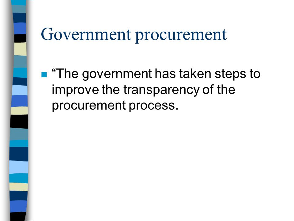 Government procurement n The government has taken steps to improve the transparency of the procurement process.