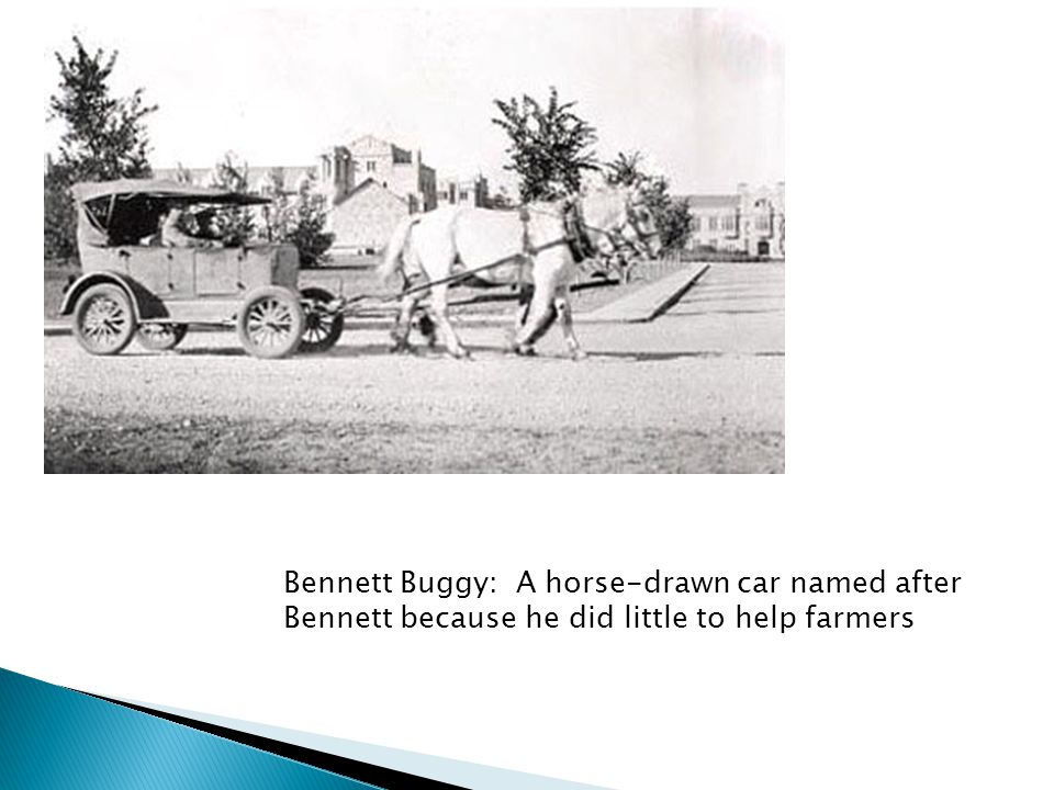 Bennett Buggy: A horse-drawn car named after Bennett because he did little to help farmers
