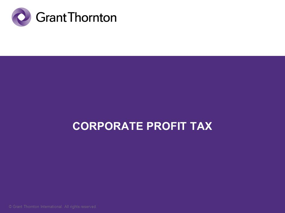 © Grant Thornton International. All rights reserved. CORPORATE PROFIT TAX