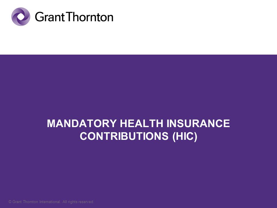© Grant Thornton International. All rights reserved. MANDATORY HEALTH INSURANCE CONTRIBUTIONS (HIC)