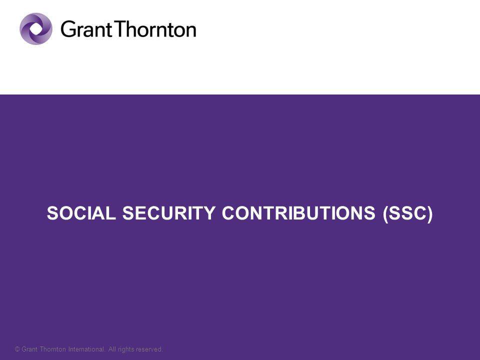 © Grant Thornton International. All rights reserved. SOCIAL SECURITY CONTRIBUTIONS (SSC)