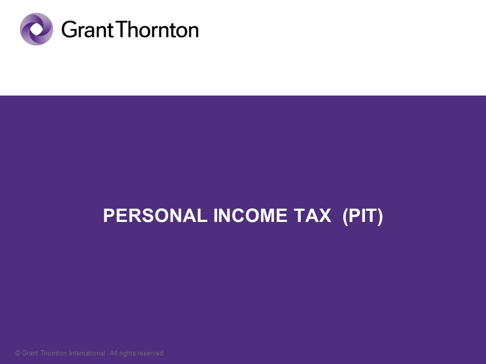 © Grant Thornton International. All rights reserved. PERSONAL INCOME TAX (PIT)