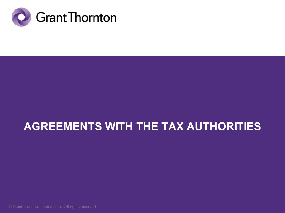 © Grant Thornton International. All rights reserved. AGREEMENTS WITH THE TAX AUTHORITIES