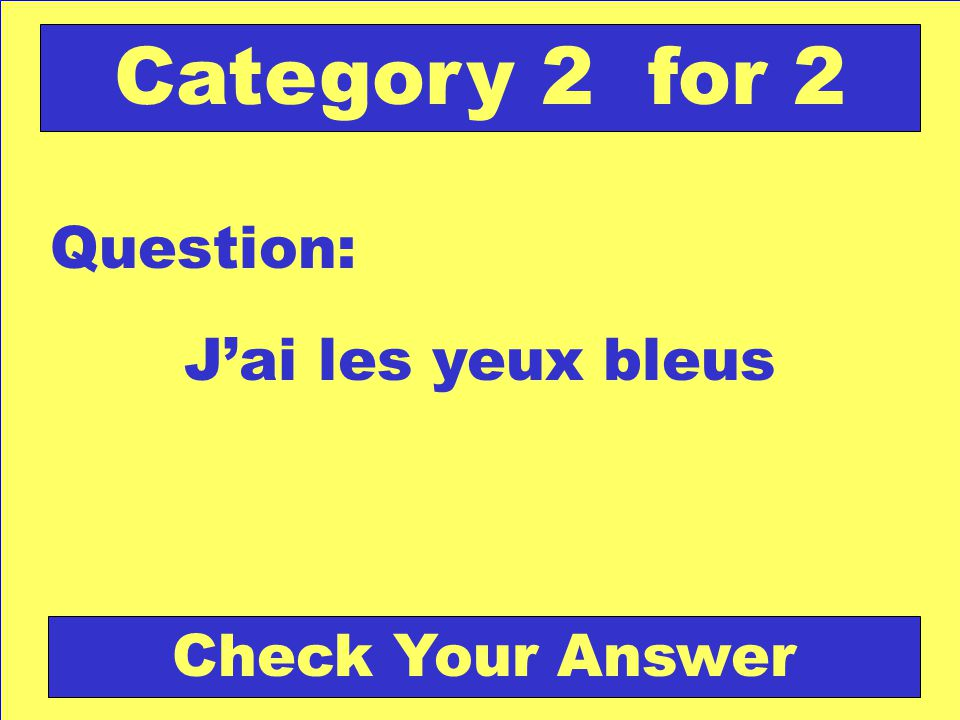 Jai les yeux bleus Question: Category 2 for 2 Check Your Answer