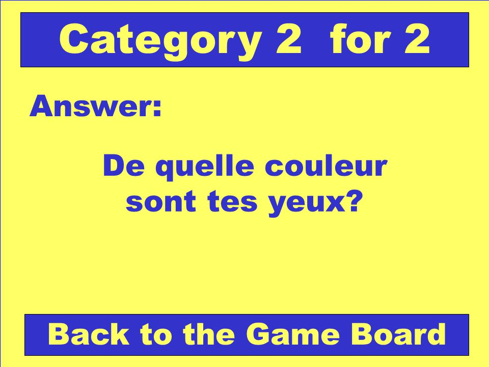 De quelle couleur sont tes yeux Answer: Back to the Game Board Category 2 for 2