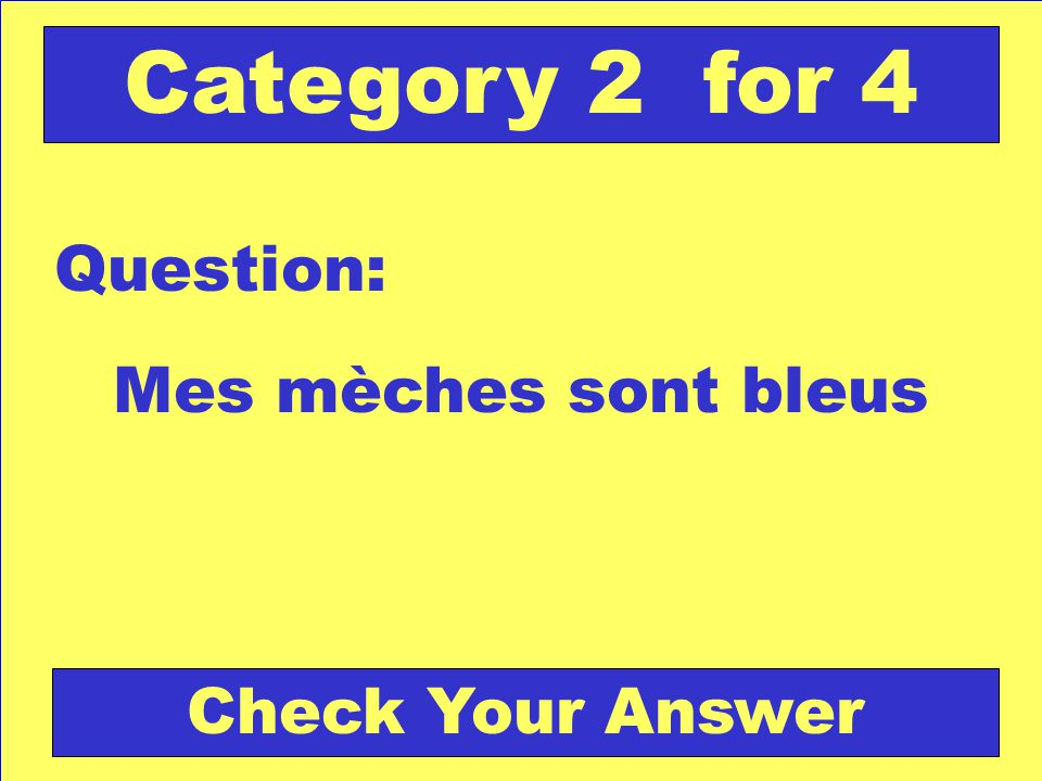 Mes mèches sont bleus Question: Category 2 for 4 Check Your Answer