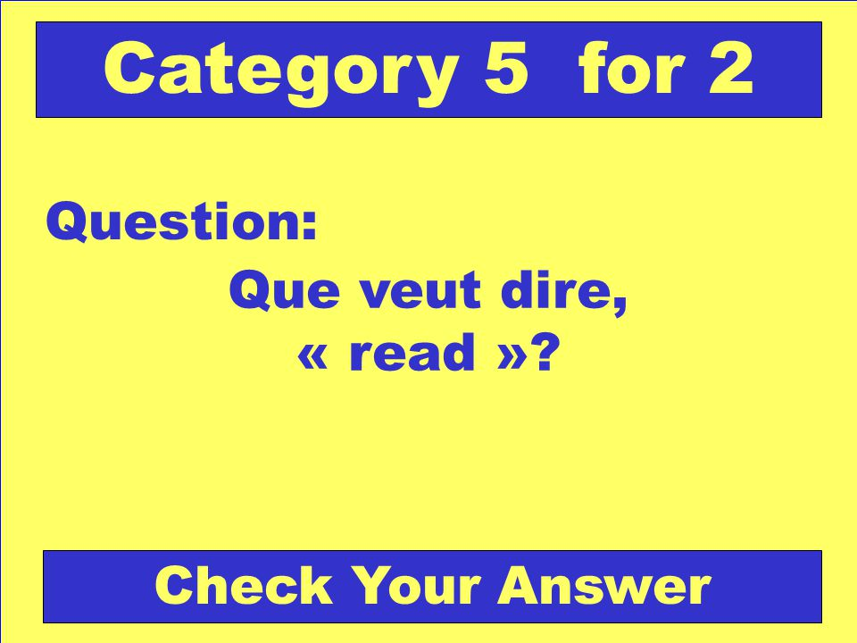 Que veut dire, « read » Question: Category 5 for 2 Check Your Answer