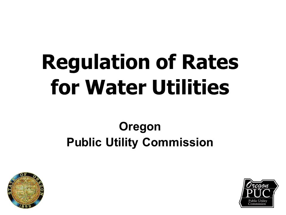 Regulation of Rates for Water Utilities Oregon Public Utility Commission