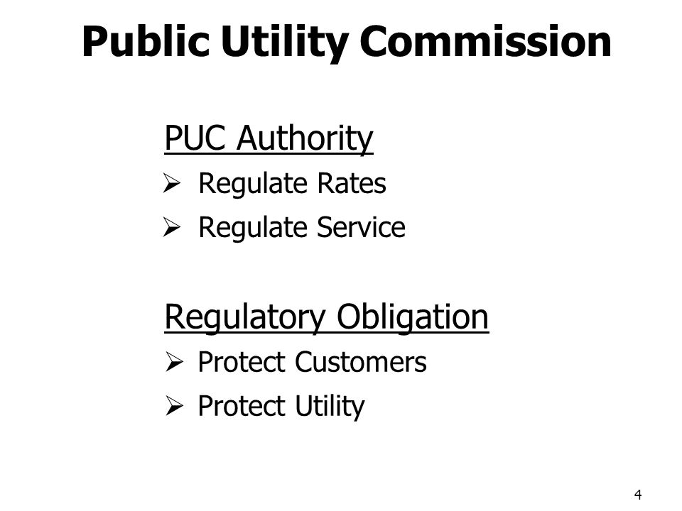 PUC Authority Regulate Rates Regulate Service Regulatory Obligation Protect Customers Protect Utility 4